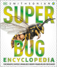 Super Bug Encyclopedia: The Biggest, Fastest, Deadliest Creepy-Crawlers on the Planet (Super Encyclopedias) Cover Image