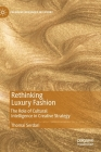 Rethinking Luxury Fashion: The Role of Cultural Intelligence in Creative Strategy (Palgrave Advances in Luxury) Cover Image