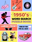 1950's Word Searches Puzzle Book: Large Print Word Search Books for Seniors, Adults, and Teens. 101 Easy, Enjoyable, Fun Puzzles! Cover Image