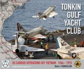 Tonkin Gulf Yacht Club: Us Carrier Operations Off Vietnam 1964 - 1975 Cover Image