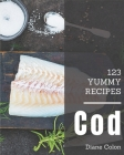123 Yummy Cod Recipes: A Yummy Cod Cookbook for Your Gathering Cover Image