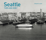 Seattle Then and Now® Cover Image