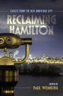 Reclaiming Hamilton: Essays from the New Ambitious City Cover Image