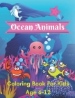 ocean animals coloring book for kids age 6-12: A book type of kids awesome and a sweet coloring books gift from mother Cover Image