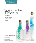 Programming Elixir 1.3: Functional -> Concurrent -> Pragmatic -> Fun Cover Image