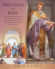 Two Souls and a Body: What Every Educated Person Knew to be True and How the Educated Christian Developed Christianity in Hellenistic Times, Cover Image