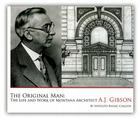 The Original Man: The Life and Work of Montana Architect A.J. Gibson Cover Image