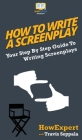 How To Write a Screenplay: Your Step By Step Guide To Writing Screenplays Cover Image