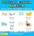 My First Macedonian Alphabets Picture Book with English Translations: Bilingual Early Learning & Easy Teaching Macedonian Books for Kids Cover Image
