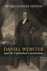 Daniel Webster and the Unfinished Constitution Cover Image
