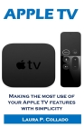 Apple Tv: Making the most use of your Apple TV features with simplicity Cover Image