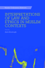 Interpretations of Law and Ethics in Muslim Contexts (Muslim Civilisations Abstracts) Cover Image