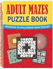 Adult Mazes Puzzle Book: Moderate to Challenging Maze Puzzles, Hours of Fun, Stress Relief and Relaxation Cover Image