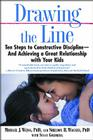 Drawing the Line: Ten Steps to Constructive Discipline--And Achieving a Great Relationship with Your Kids Cover Image