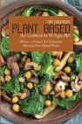 Plant-Based Diet Cookbook for All Ages 2021: 50 Easy to Prepare Yet Undeniably Delicious Plant-Based Meals Cover Image