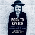 Born to Kvetch: Yiddish Language and Culture in All of Its Moods Cover Image