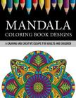 Mandala Coloring Book Designs: A Calming and Creative Escape for Adults and Children Cover Image