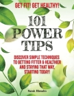 Get Fit! Get Healthy! - 101 Power Tips: Discover simple Techniques to getting Fitter and Healthier, starting Today Cover Image