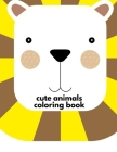 Cute Animals Coloring Book: Adorable Animal Designs, funny coloring pages for kids, children (Early Childhood Education #12) Cover Image