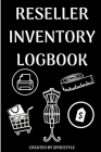Reseller Inventory Logbook: 100 Pages of Guided Worksheets To Help Log Inventory To Resell Online (6x9) Cover Image