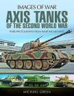 Axis Tanks of the Second World War (Images of War) Cover Image