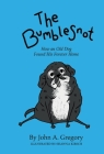 The Bumblesnot: How an Old Dog Found His Forever Home Cover Image