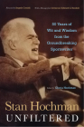 Stan Hochman Unfiltered: 50 Years of Wit and Wisdom from the Groundbreaking Sportswriter Cover Image