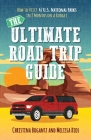 The Ultimate Road Trip Guide: How to Visit 47 U.S. National Parks in 2 Months on a Budget Cover Image