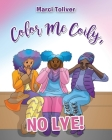 Color Me Coily, NO LYE: Natural Hair Coloring Book Cover Image