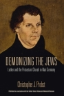 Demonizing the Jews: Luther and the Protestant Church in Nazi Germany Cover Image