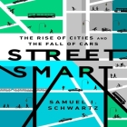 Street Smart: The Rise of Cities and the Fall of Cars Cover Image