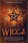 Wicca: This Book Includes: Wicca for Beginners, Wicca Spells, Wicca Herbal Magic, Wicca Moon Magic, Wicca Candle Magic, Wicca Cover Image