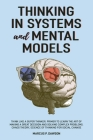 Thinking in Systems and Mental Models: Think Like a Super Thinker. Primer to Learn the Art of Making a Great Decision and Solving Complex Problems. Ch Cover Image
