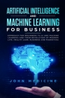 Artificial Intelligence and Machine Learning for Business Cover Image