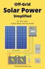 Off Grid Solar Power Simplified: For Rvs, Vans, Cabins, Boats and Tiny Homes Cover Image