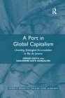 A Port in Global Capitalism: Unveiling Entangled Accumulation in Rio de Janeiro (Entangled Inequalities: Exploring Global Asymmetries) Cover Image