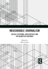 Measurable Journalism: Digital Platforms, News Metrics and the Quantified Audience Cover Image
