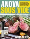 Anova Sous Vide Cookbook for Beginners: Healthy, Quick & Easy Thermal Immersion Circulator Recipes for Cooking Restaurant-Quality Meals at Home with 3 Cover Image