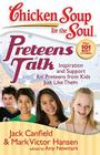 Chicken Soup for the Soul: Preteens Talk: Inspiration and Support for Preteens from Kids Just Like Them Cover Image