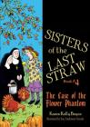 Sisters of the Last Straw, Book 4: The Case of the Flower Phantom Cover Image