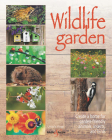Wildlife Garden: Create a home for garden-friendly animals, insects and birds Cover Image
