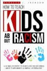 How to Teach Kids about Racism: A Guide on How To Educate your Child about Diversity & being Antiracist Cover Image