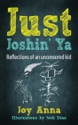 Just Joshin' Ya: Reflections of an uncensored kid Cover Image