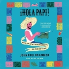 ¡Hola Papi!: How to Come Out in a Walmart Parking Lot and Other Life Lessons Cover Image
