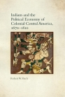 Indians and the Political Economy of Colonial Central America, 1670-1810 Cover Image