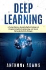 Deep Learning: A Comprehensive Guide to Python Coding and Programming Machine Learning and Neural Networks for Data Analysis Cover Image