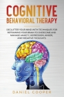 Cognitive Behavioral Therapy: Declutter Your Mind with Techniques for Retraining Your Brain to Overcome and Manage Anxiety, Depression, Anger and Ne Cover Image