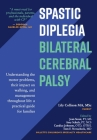 Spastic Diplegia--Bilateral Cerebral Palsy: Understanding the motor problems, their impact on walking, and management throughout life: a practical gui Cover Image