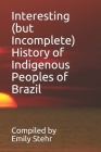 Interesting (but Incomplete) History of Indigenous Peoples of Brazil Cover Image
