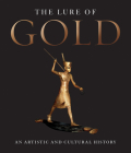 The Lure of Gold: An Artistic and Cultural History Cover Image